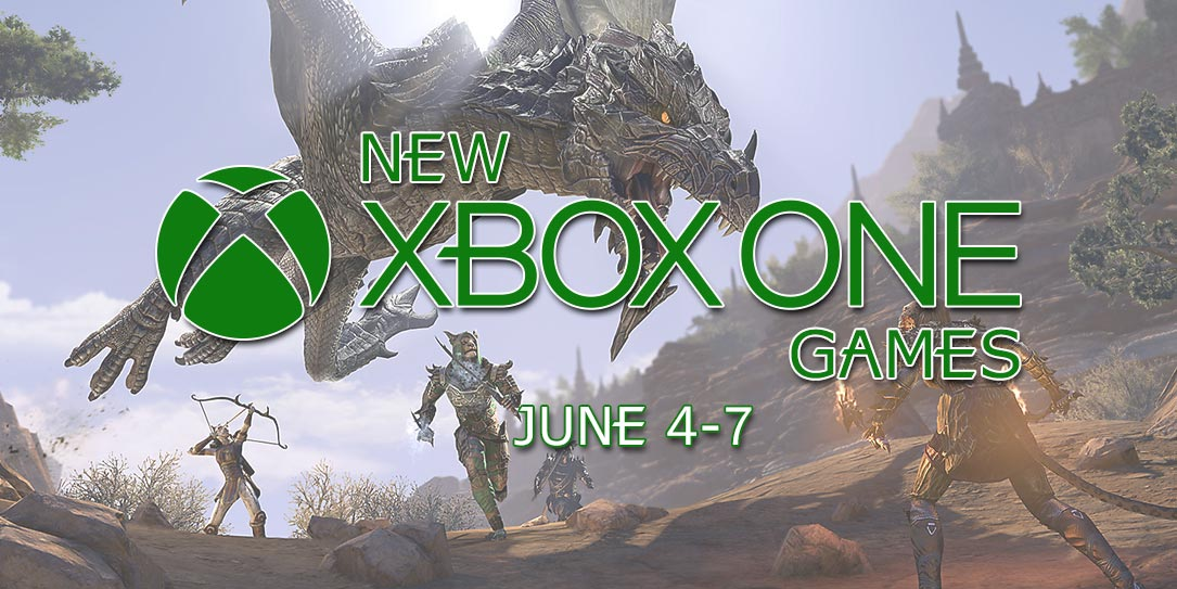 New Xbox One Games June 4-7
