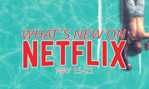 New on Netflix May 15-21