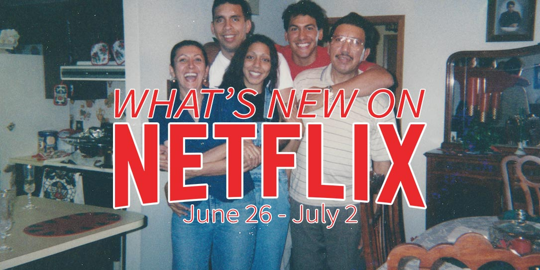 New on Netflix June 26-July 2