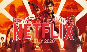 What's leaving Netflix & Netflix Canada July 2020 Solo: A Star Wars Story