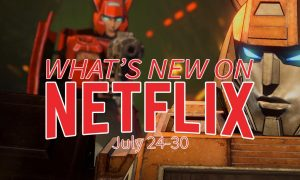 What's new on Netflix July 24-30 Transformers anime