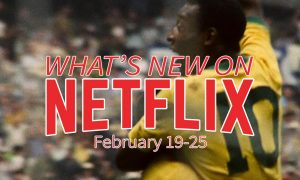 New on Netflix February 19-25 Pelé