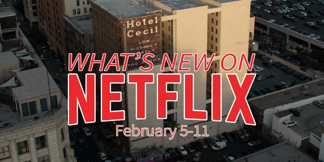 New on Netflix February 5-11 Crime Scene Cecil Hotel