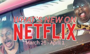 New on Netflix March 26-April 1 Bad Trip